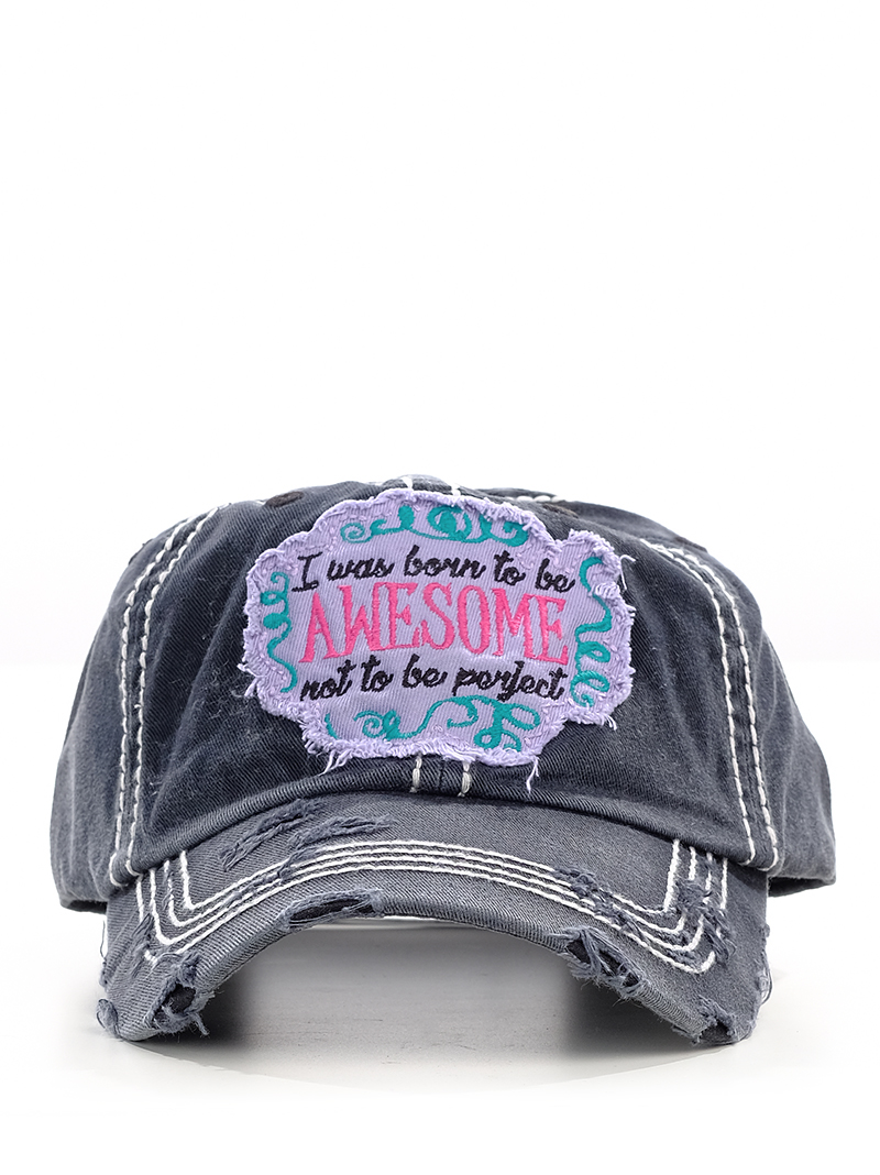 dddf83f6b64 Headwear    Hats    I Was Born To Be Awesome Not To Be Perfect on  Distressed Black Hat