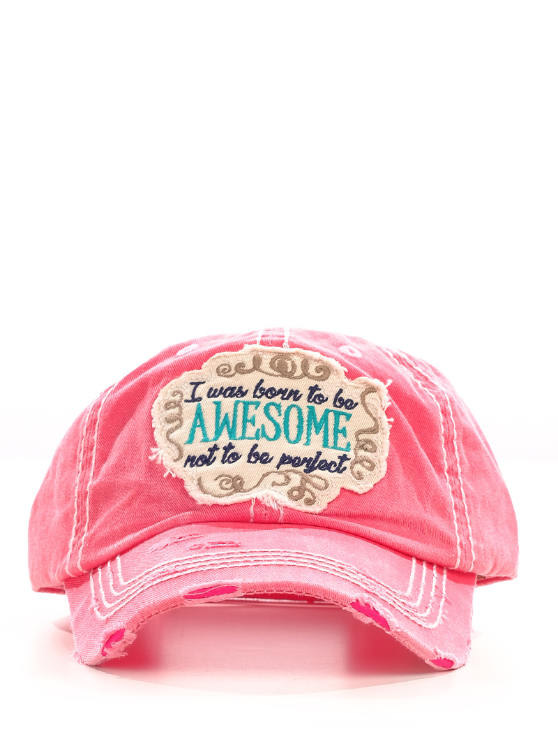 4f591600532 Headwear    Hats    I Was Born To Be Awesome Not To Be Perfect on  Distressed Pink Hat